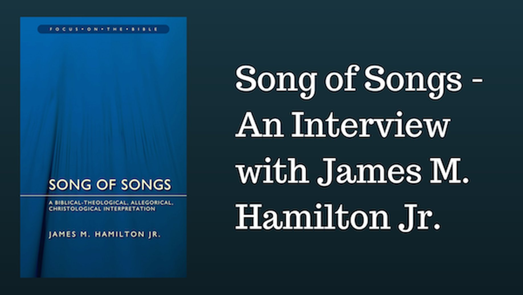 Song of Songs - An Interview with James M. Hamilton Jr.