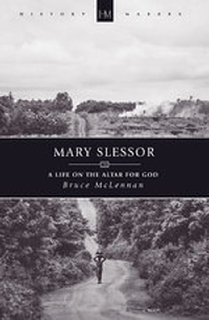 New From Bruce McLennan - Mary Slessor: A Life on the Altar for God