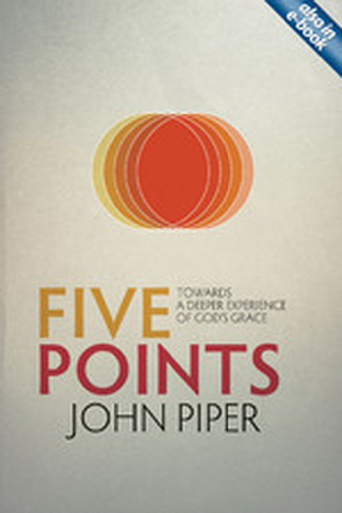 Five Points: Towards A Deeper Experience of God's Grace by John Piper
