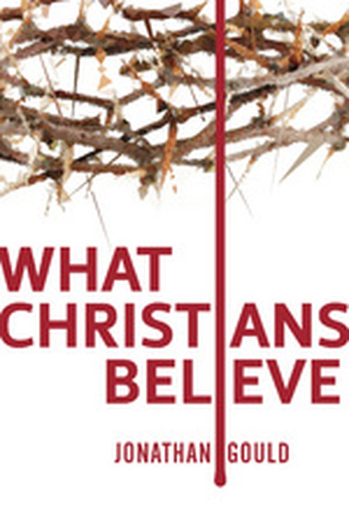 What Christians Believe by Jonathan Gould
