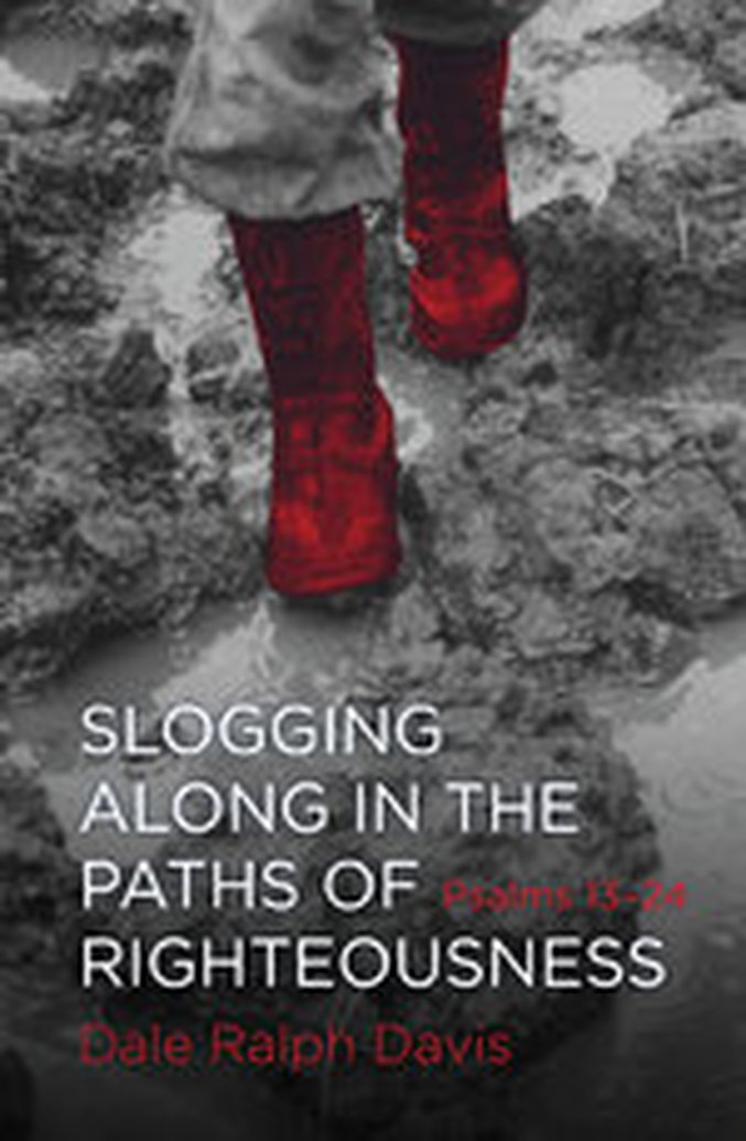New From Dale Ralph Davis - Slogging Along in the Paths of Righteousness