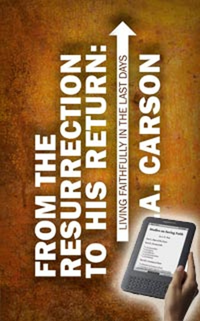Announcing our First E-book Book Review Blog Tour - From the Resurrection to His Return by D. A. Carson