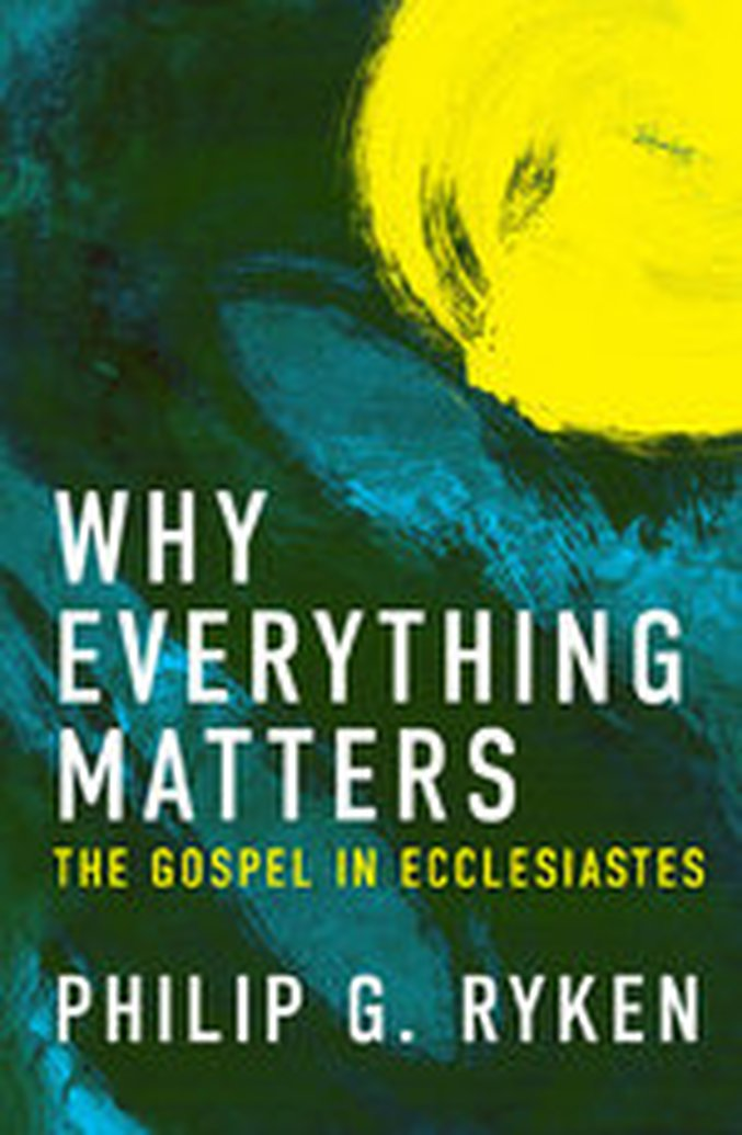 eBook Special - Why Everything Matters by Philip G. Ryken