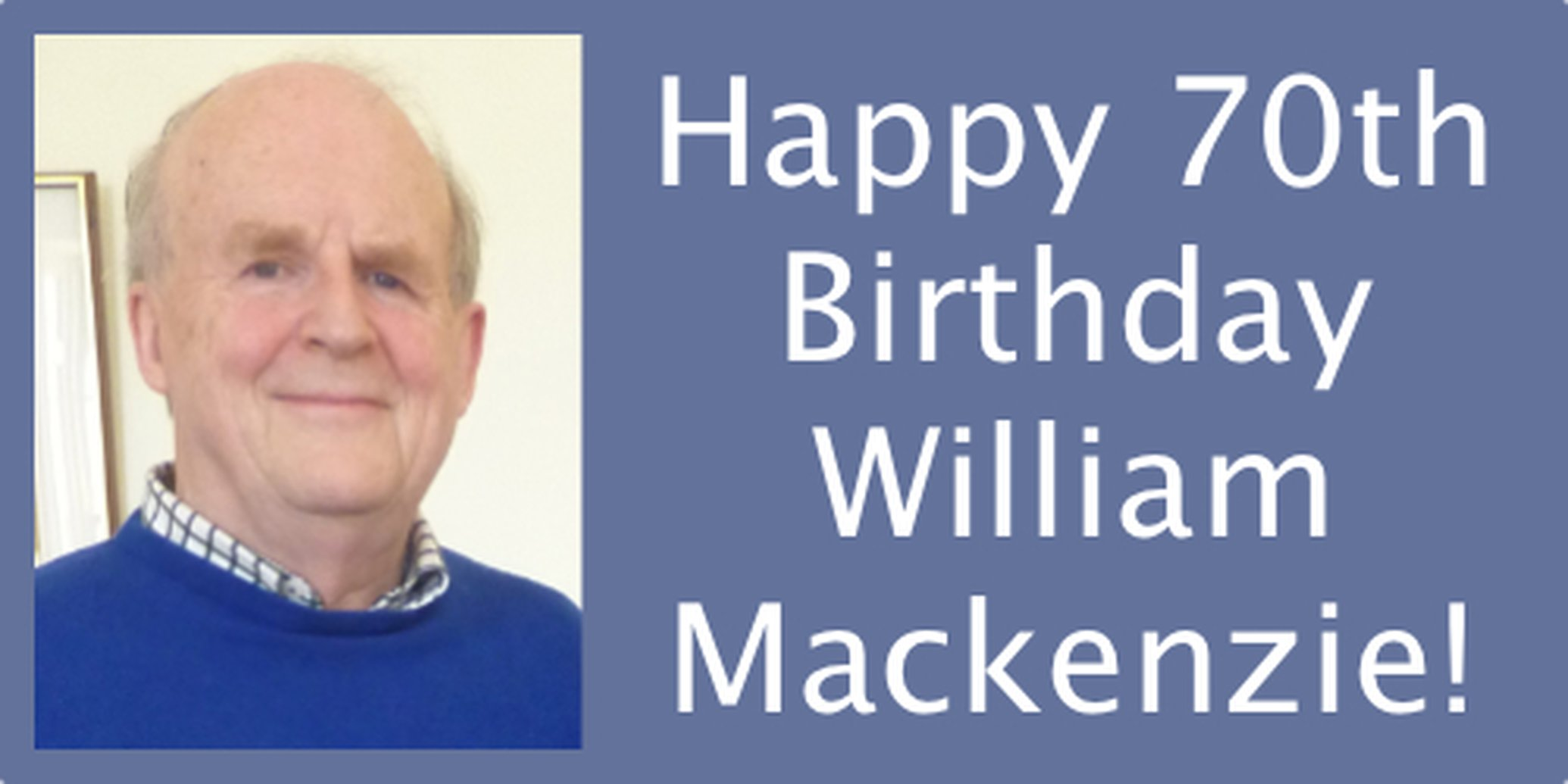 Happy 70th Birthday William Mackenzie!