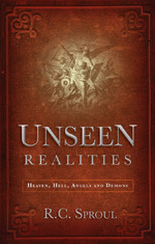 New Release -- Unseen Realities: Heaven, Hell, Angels and Demons by R.C. Sproul