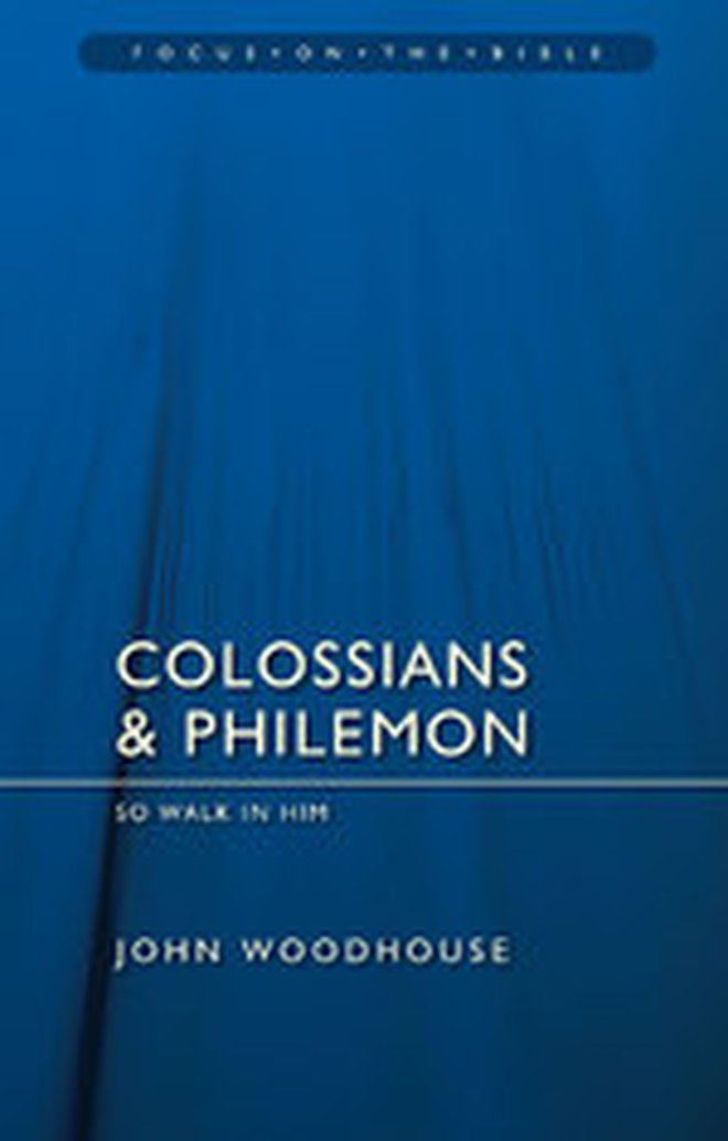 New Release: Colossians & Philemon (Focus on the Bible Commentary Series) by John Woodhouse