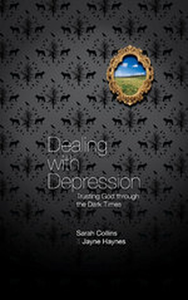 New Release -- Dealing with Depression: Trusting God through the Dark Times by Sarah Collins & Jayne Haynes