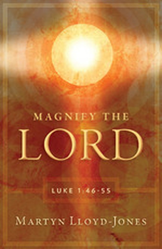 New Release -- Magnify the Lord: Luke 1:46-55 by Dr. Martyn Lloyd-Jones