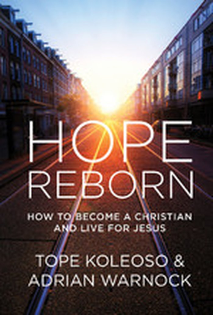New from Tope Koleoso & Adrian Warnock - Hope Reborn: How to Become a Christian and Live for Jesus