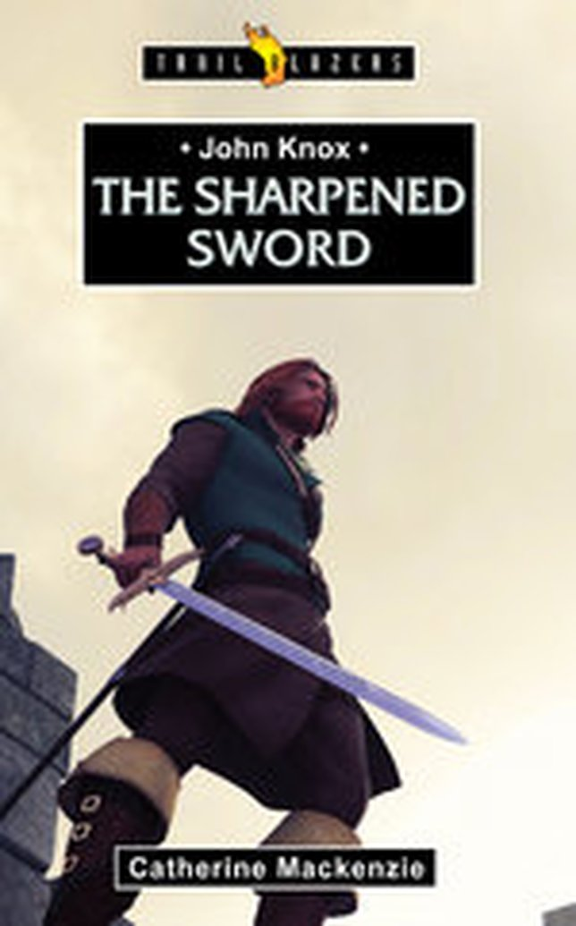 New in the Trailblazers Series - John Knox: The Sharpened Sword