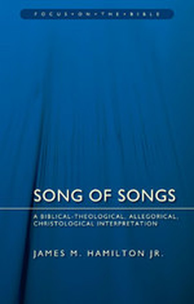 New in the 'Focus on the Bible' Series: Song of Songs: A Biblical-Theological, Allegorical, Christological Interpretation by James M. Hamilton Jr.