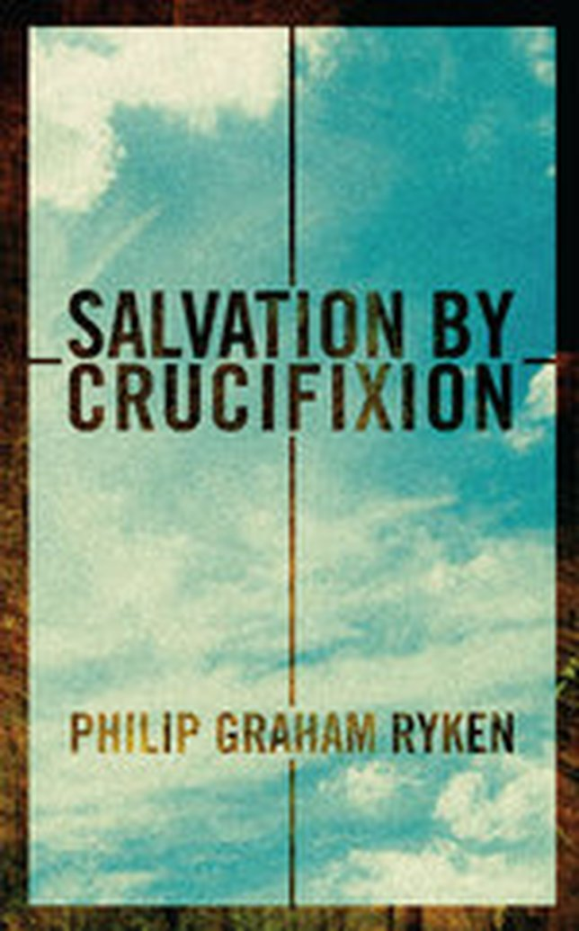 Available For Review: Salvation By Crucifixion by Philip Graham Ryken