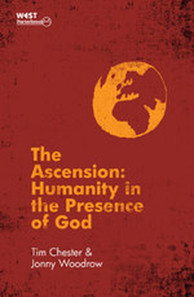 Available for Review - The Ascension: Humanity in the Presence of God by Tim Chester & Jonny Woodrow