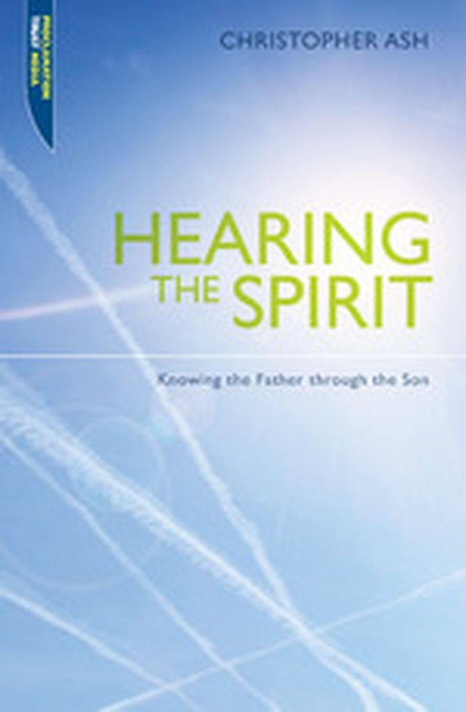 New Release -- Hearing the Spirit: Knowing the Father through the Son by Christopher Ash