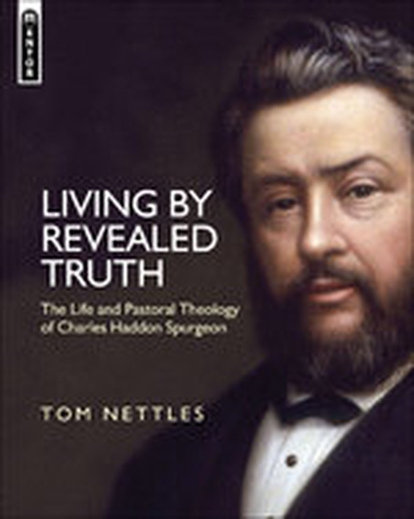 Enter to win a copy of Living By Revealed Truth: The Life and Pastoral Theology of Charles Haddon Spurgeon by Tom Nettles