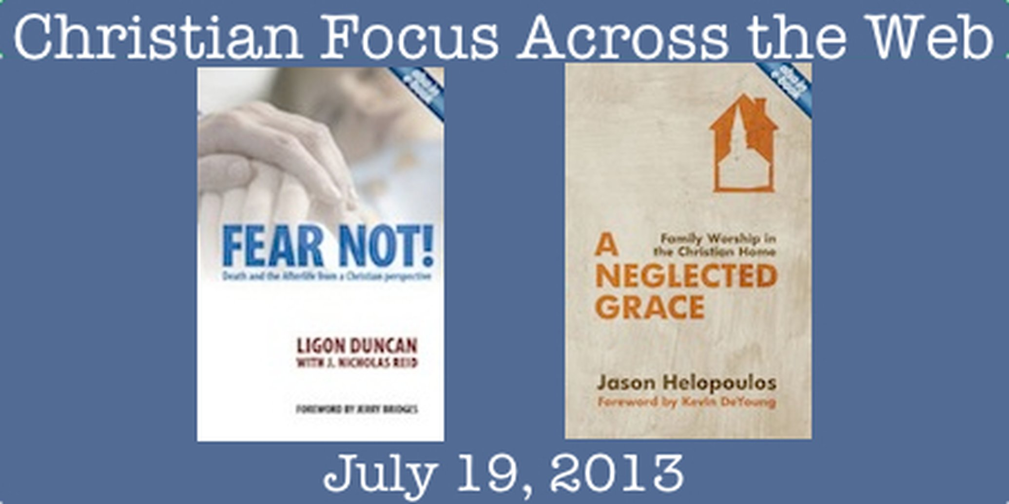 Christian Focus Across the Web - July 19, 2013
