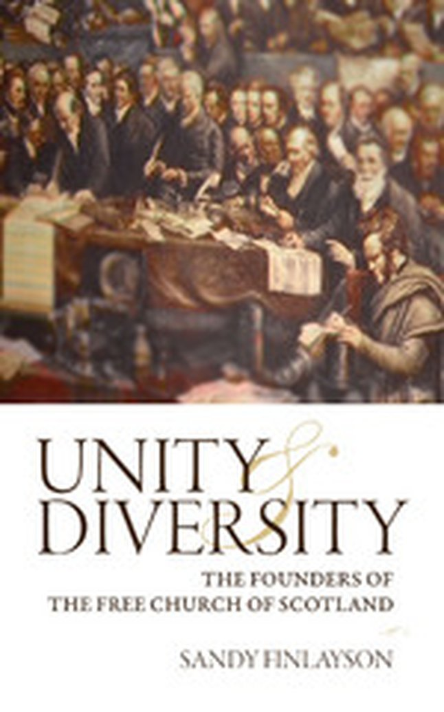 Sandy Finlayson discusses Unity & Diversity: The Founders of the Free Church of Scotland