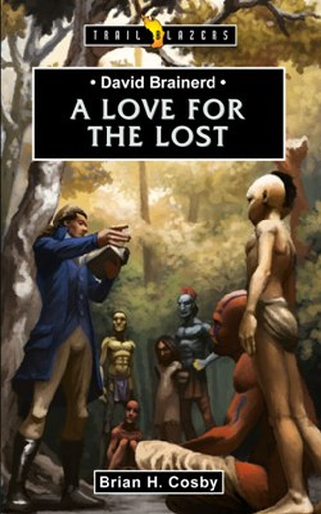 New Release -- David Brainerd: A Love for the Lost (Trailblazers) by Brian H. Cosby