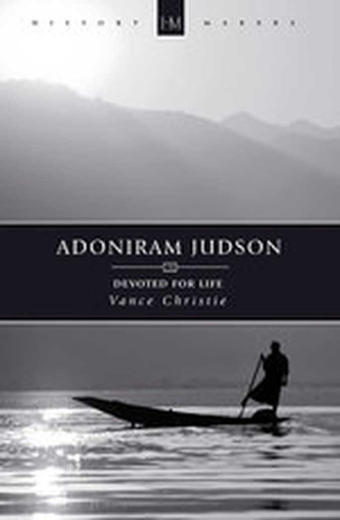 Adoniram Judson: Devoted for Life by Vance Christie