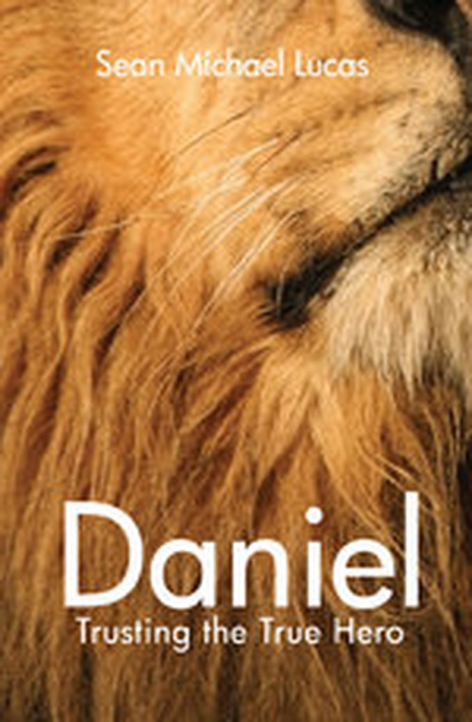 New Release - Daniel: Trusting the True Hero by Sean Michael Lucas