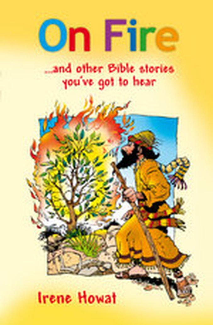 New Release - On Fire ...and other Bible stories you've got to hear by Irene Howat