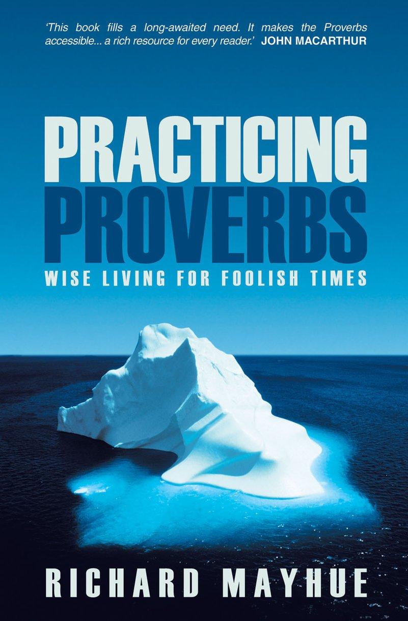 CFP | Practicing Proverbs | Richard Mayhue