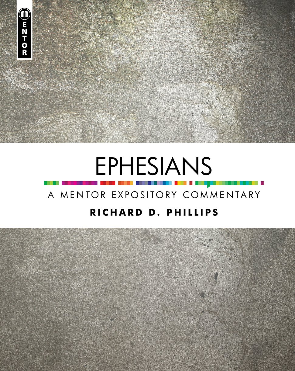 Ephesians: A Mentor Expository Commentary by Richard D  Phillips