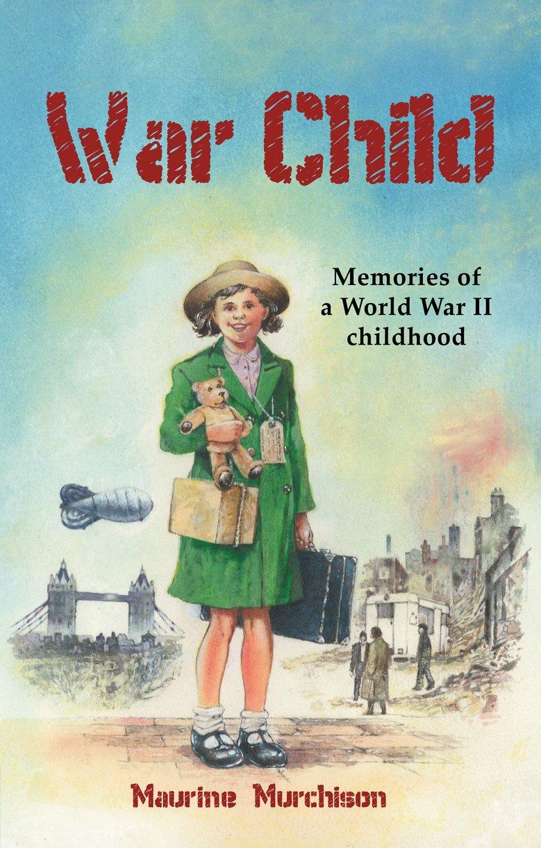 50c5a248d5d34 War Child: Memories of a World War II Childhood by Maurine Murchison ...