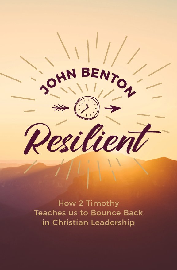 Resilient, how 2 Timothy teaches us to bounce back in Christian Leadership