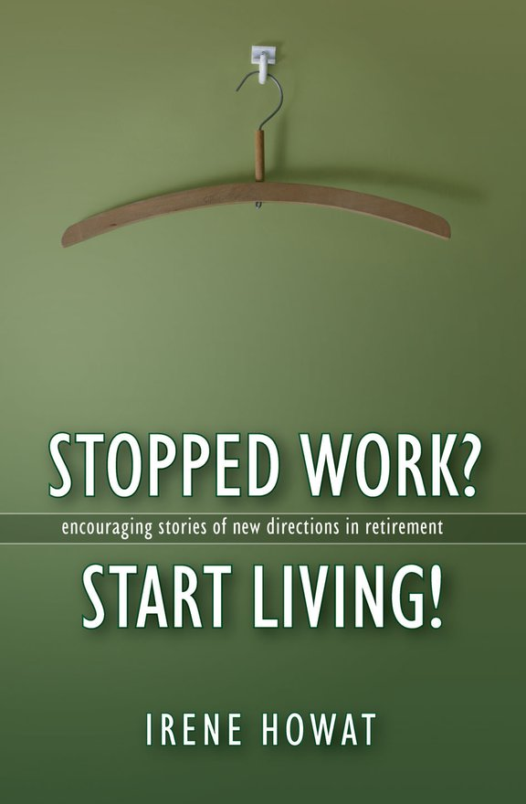 Stopped Work? Start Living!, Encouraging stories of directions in new retirement