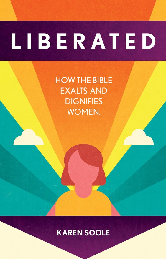 Liberated, How the Bible Exalts and Dignifies Women