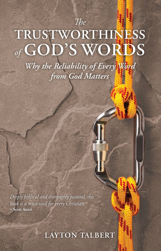 The Trustworthiness of God's Words, Why the Reliability of Every Word from God Matters
