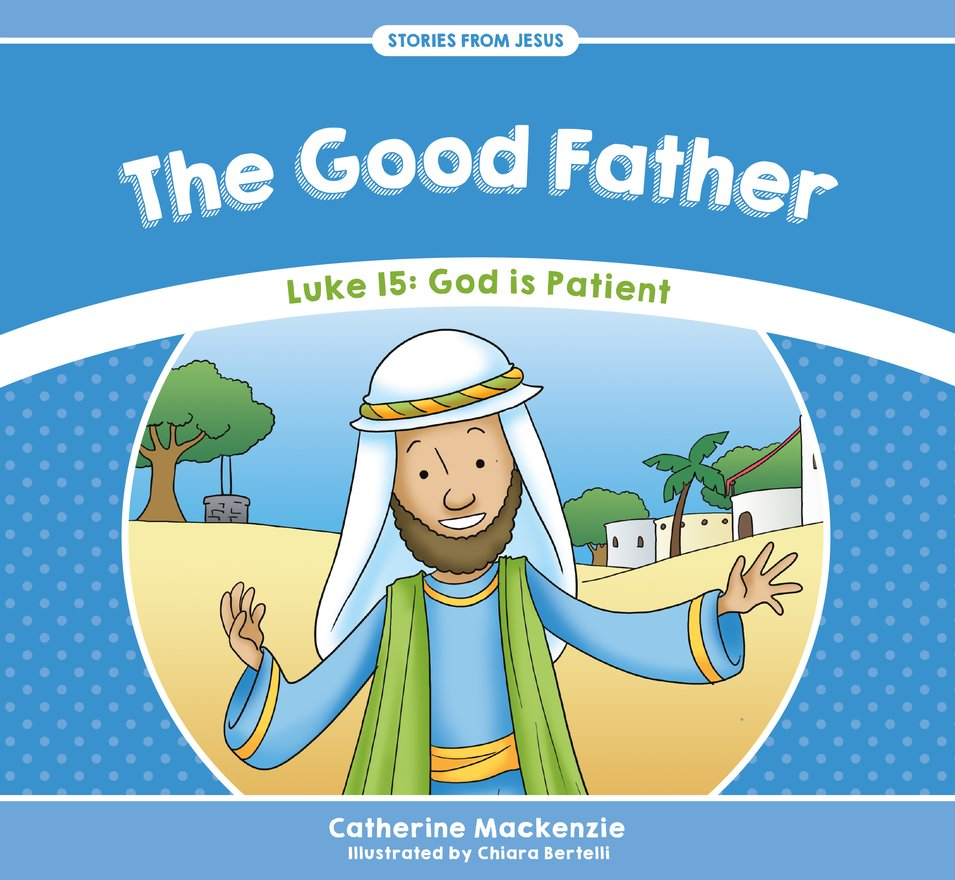 The Good Father, Luke 15: God is Patient