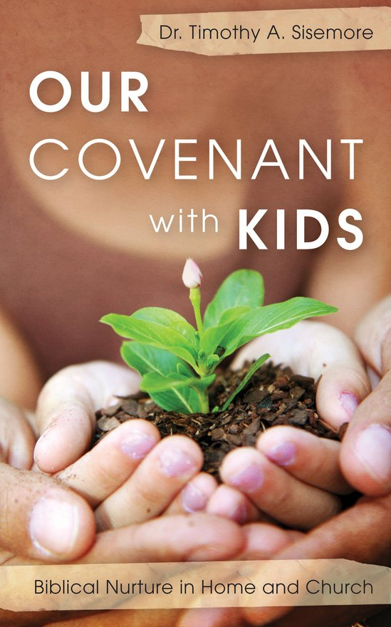 Our Covenant With Kids, Biblical Nurture in Home and Church