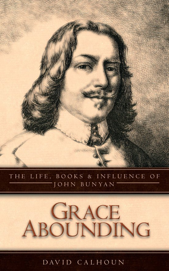 Grace Abounding, The Life, Books and Influence of John Bunyan