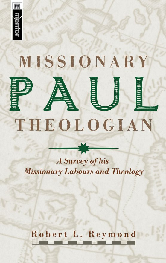 Paul, Missionary Theologian, A Survey of his Missionary Labours and Theology