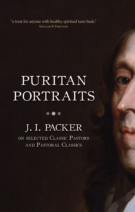 Puritan Portraits, J. I. Packer on Selected Classic Pastors and Pastoral Classics