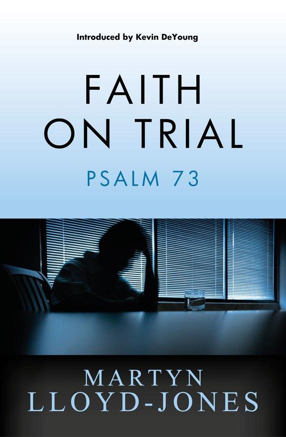Faith on Trial, Psalm 73