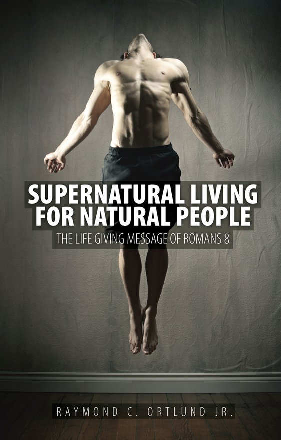 Supernatural Living for Natural People, The Life-giving message of Romans 8