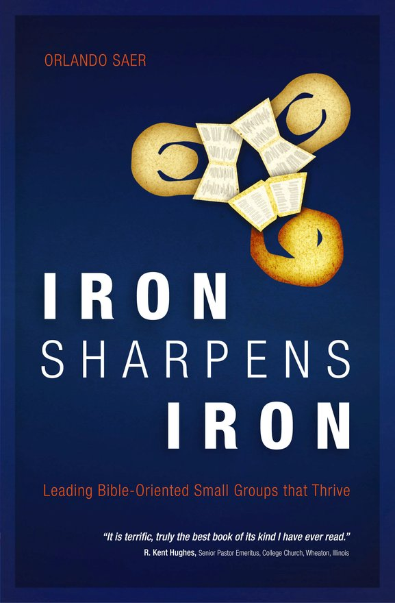 Iron Sharpens Iron, Leading Bible–Oriented Small Groups that Thrive