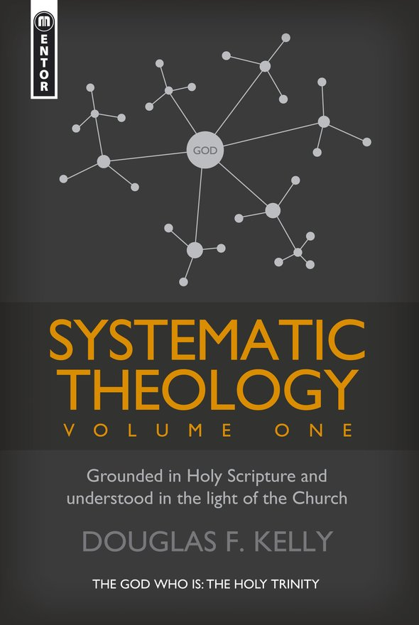 Systematic Theology (Volume 1), Grounded in Holy Scripture and understood in light of the Church
