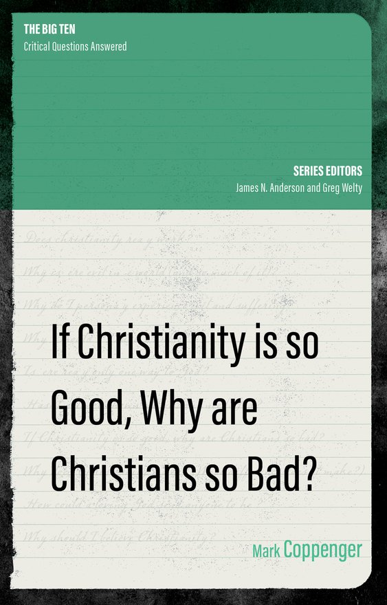 If Christianity is So Good, Why are Christians So Bad?
