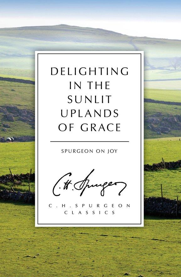 Delighting in the Sunlit Uplands of Grace, Spurgeon on Joy