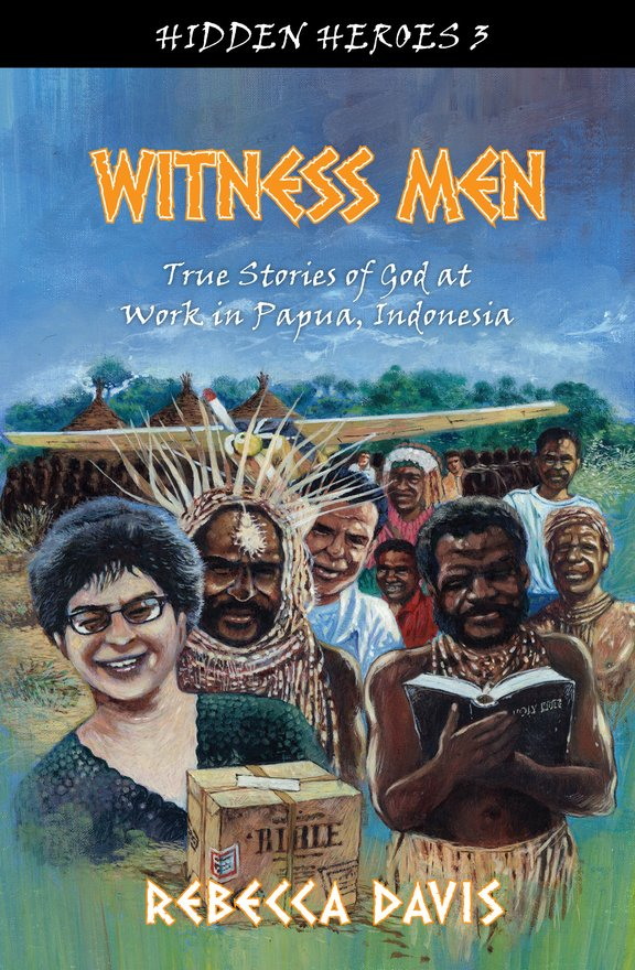 Witness Men, True Stories of God at work in Papua, Indonesia