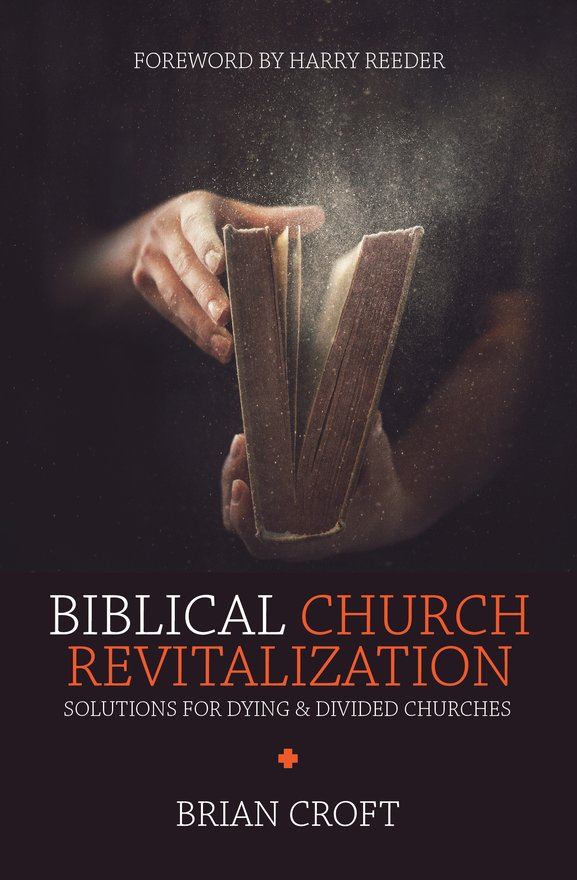 Biblical Church Revitalization, Solutions for Dying & Divided Churches