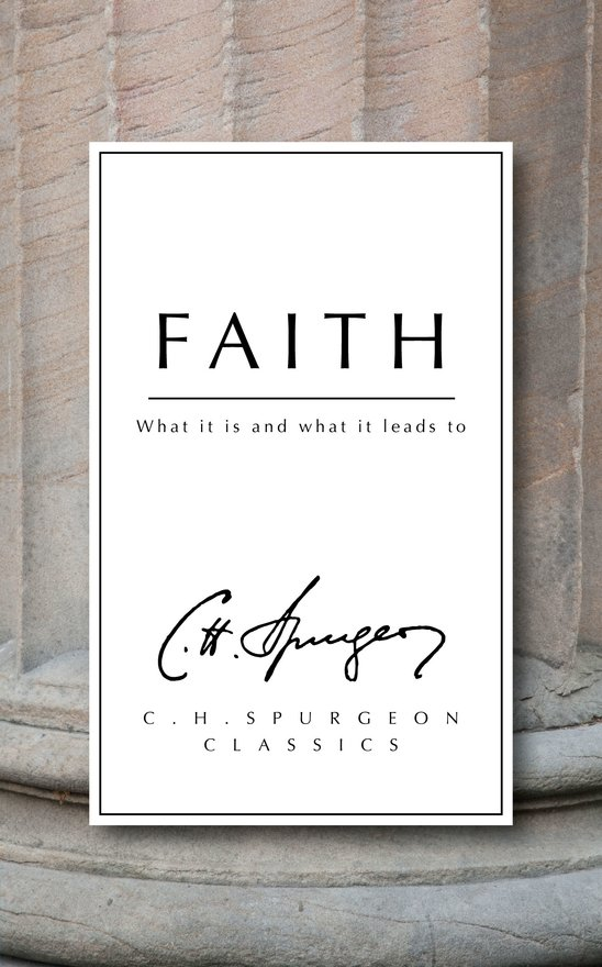 Faith, What it is and what it leads to