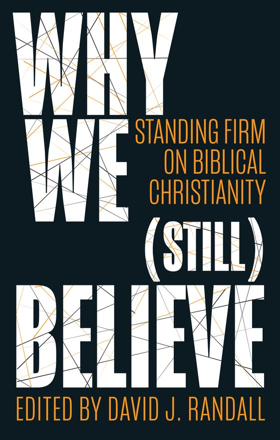 Why We (still) Believe, Standing Firm on Biblical Christianity