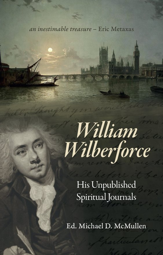 William Wilberforce, His Unpublished Spiritual Journals