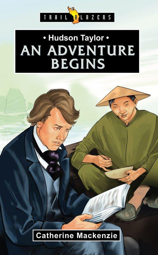 Hudson Taylor, An Adventure Begins