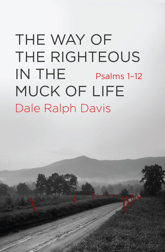The Way of the Righteous in the Muck of Life, Psalms 1-12